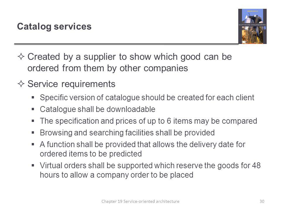 Catalog services Created by a supplier to show which good can be ordered from them by other companies Service requirements Specific version of catalog