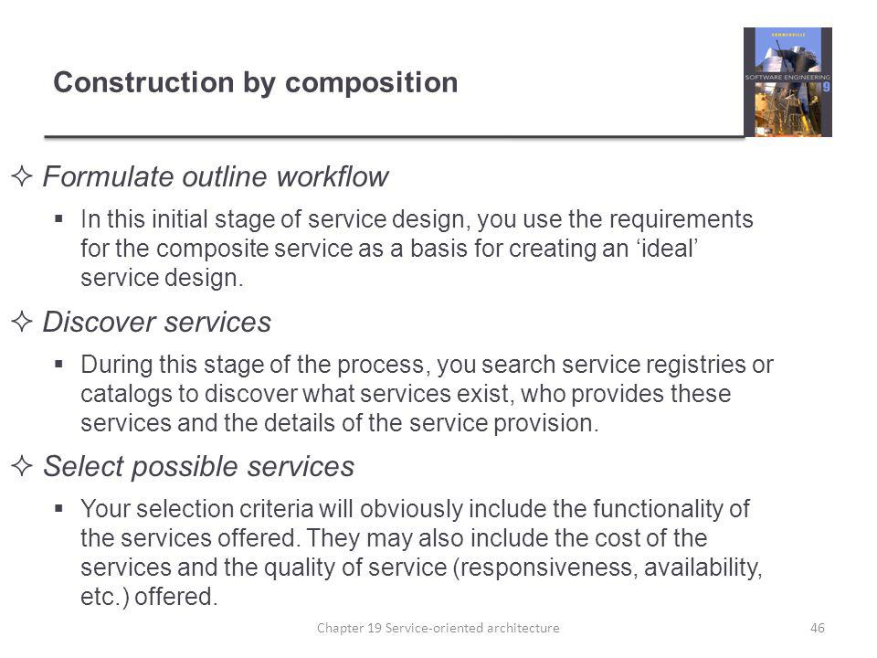 Construction by composition Formulate outline workflow In this initial stage of service design, you use the requirements for the composite service as