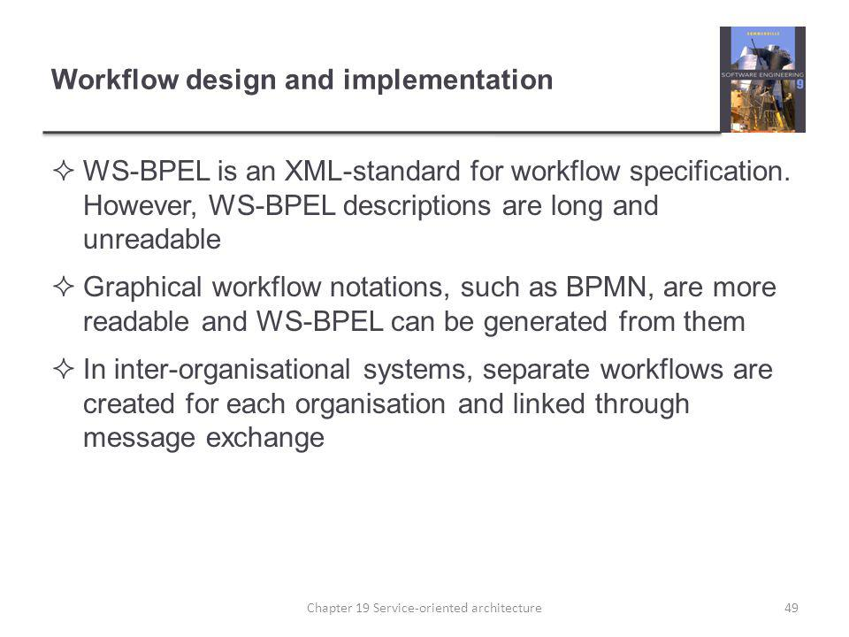 Workflow design and implementation WS-BPEL is an XML-standard for workflow specification. However, WS-BPEL descriptions are long and unreadable Graphi