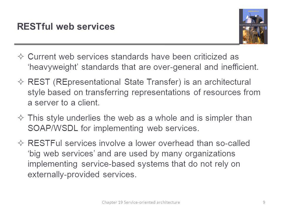 RESTful web services Current web services standards have been criticized as heavyweight standards that are over-general and inefficient. REST (REprese