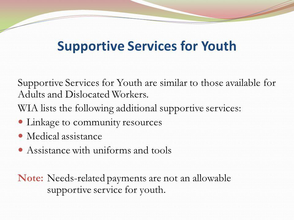 Supportive Services for Youth Supportive Services for Youth are similar to those available for Adults and Dislocated Workers.