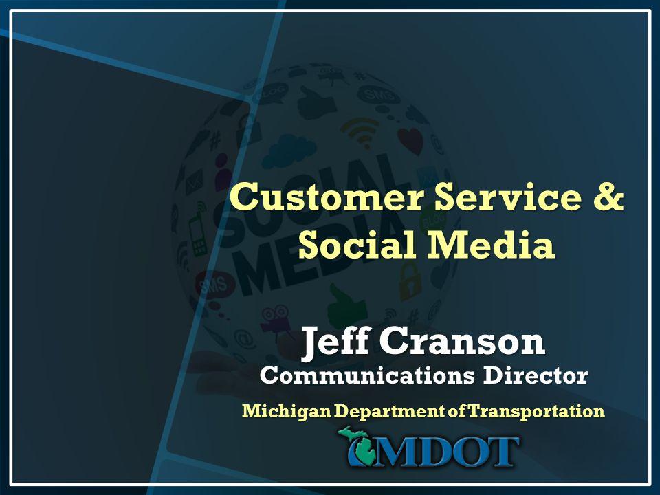Customer Service & Social Media Jeff Cranson Communications Director Michigan Department of Transportation