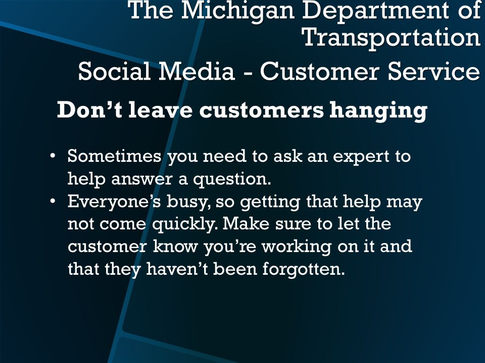 The Michigan Department of Transportation Social Media - Customer Service Sometimes you need to ask an expert to help answer a question.