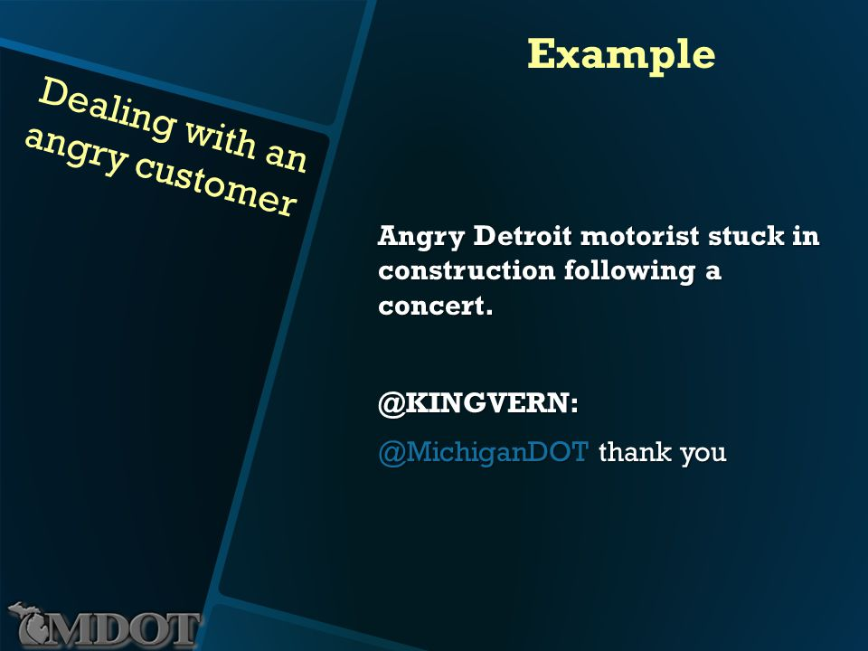 Dealing with an angry customer Example Angry Detroit motorist stuck in construction following a concert.