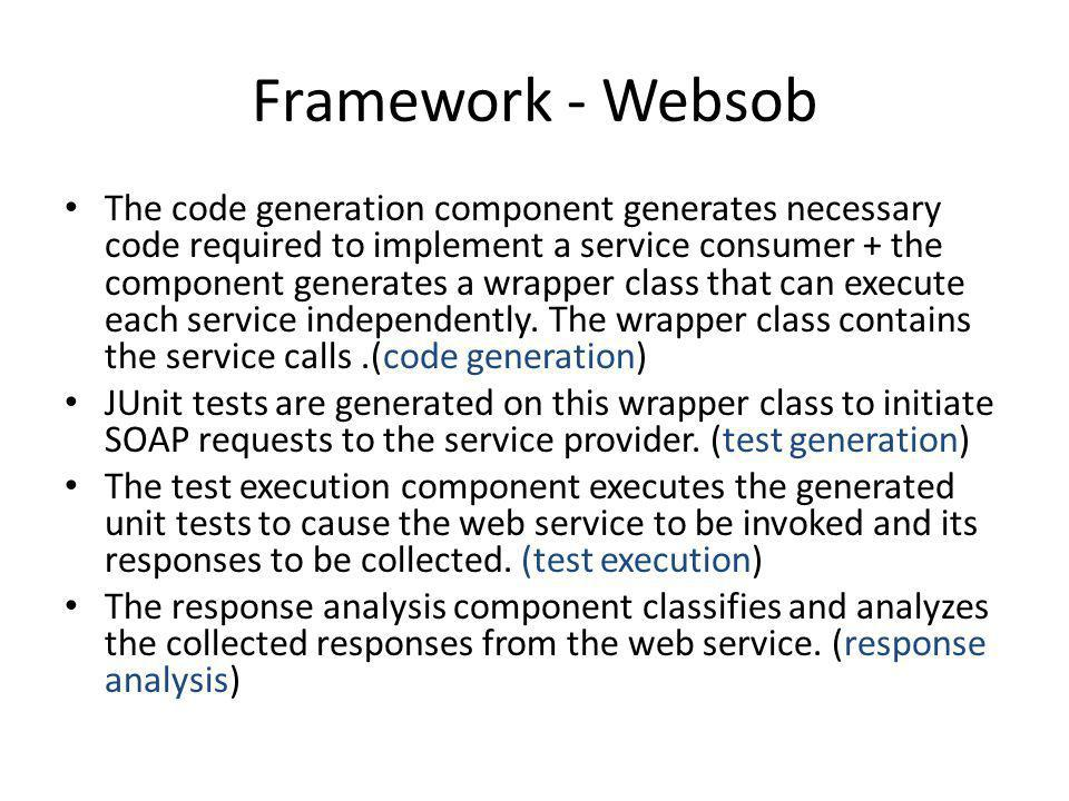 Framework - Websob The code generation component generates necessary code required to implement a service consumer + the component generates a wrapper