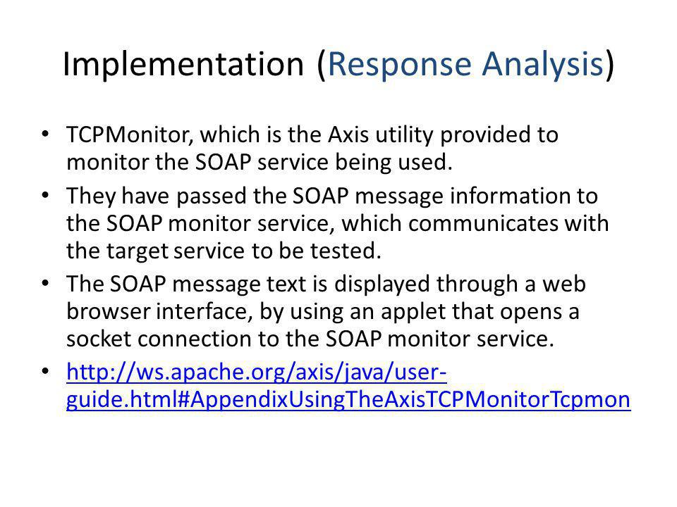 Implementation (Response Analysis) TCPMonitor, which is the Axis utility provided to monitor the SOAP service being used. They have passed the SOAP me