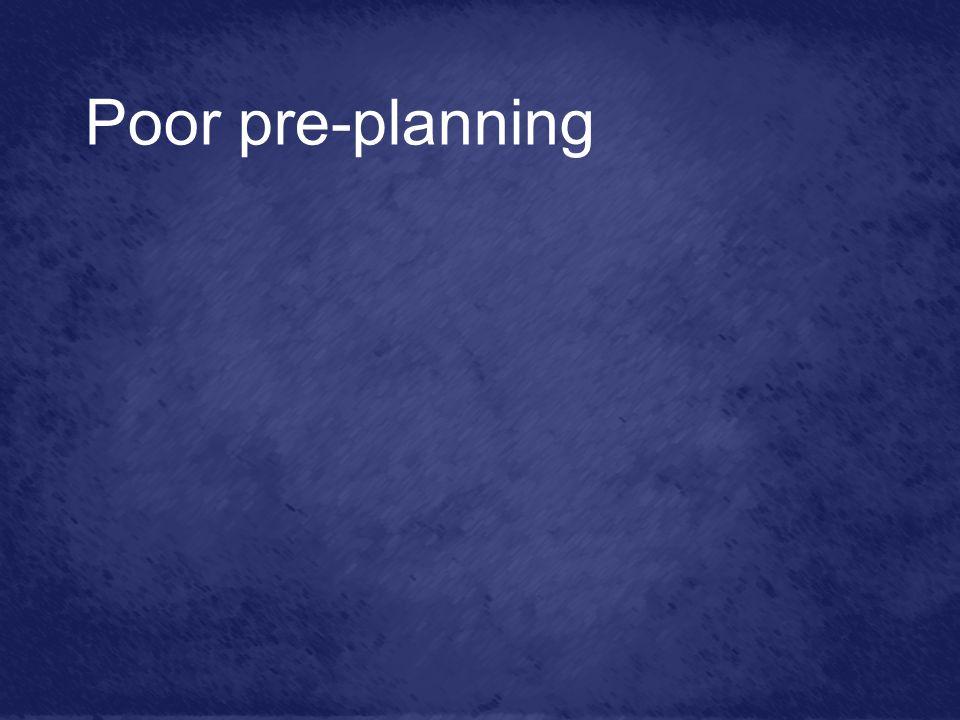 Poor pre-planning