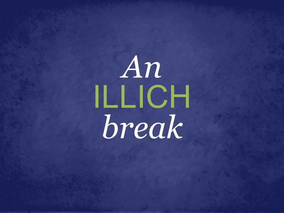 An ILLICH break