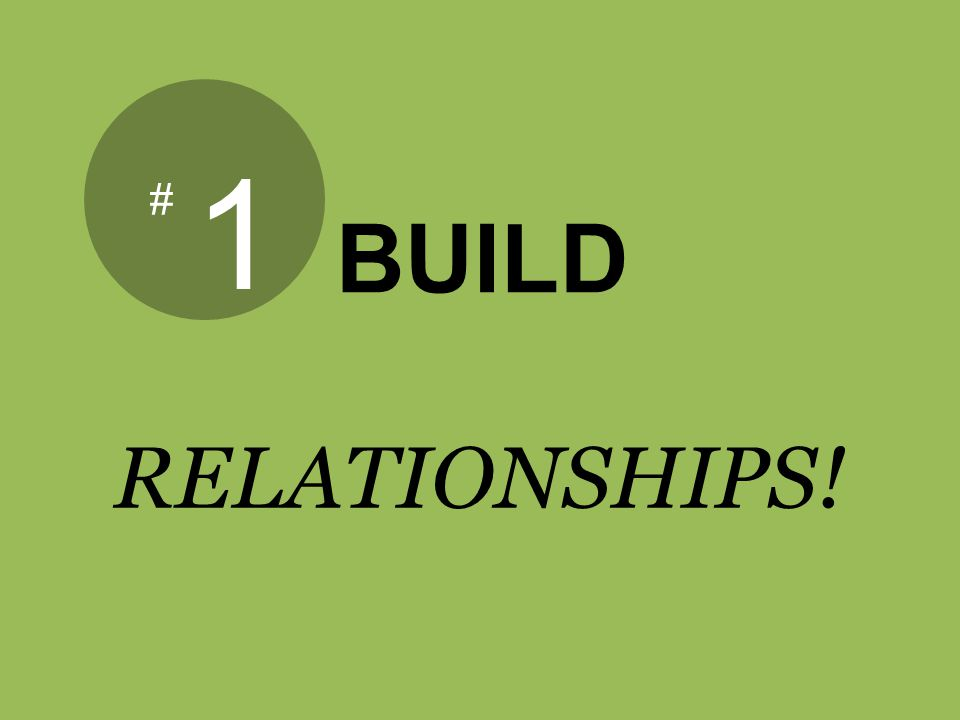 1 # BUILD RELATIONSHIPS!