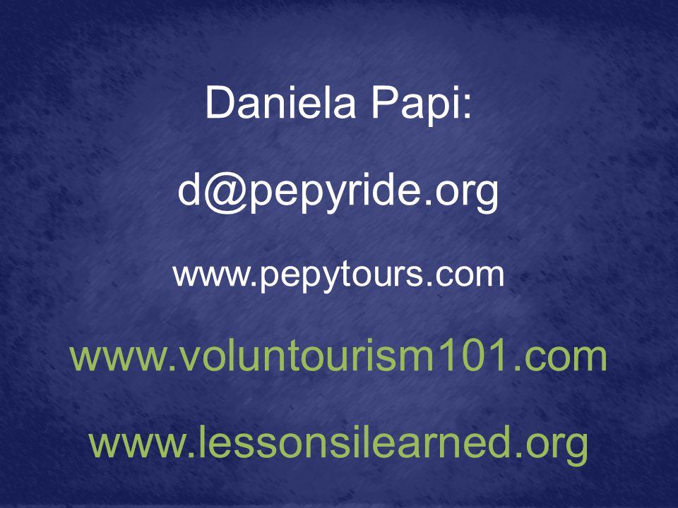 Daniela Papi: d@pepyride.org www.pepytours.com www.voluntourism101.com www.lessonsilearned.org