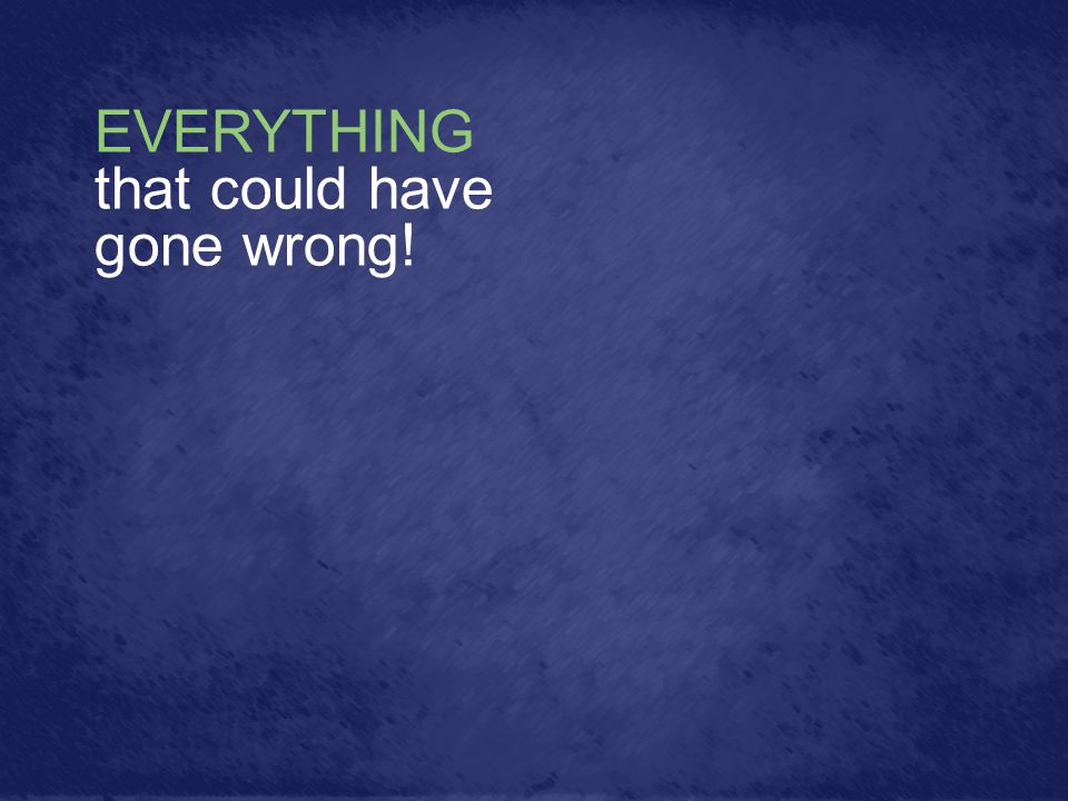 EVERYTHING that could have gone wrong!