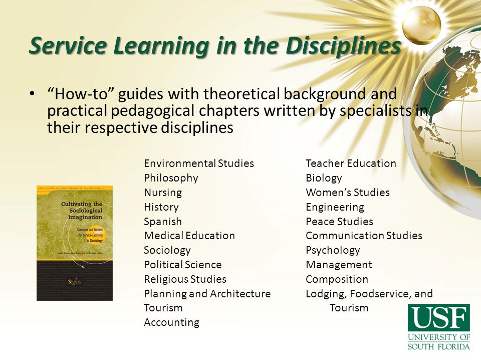 Service Learning in the Disciplines How-to guides with theoretical background and practical pedagogical chapters written by specialists in their respe