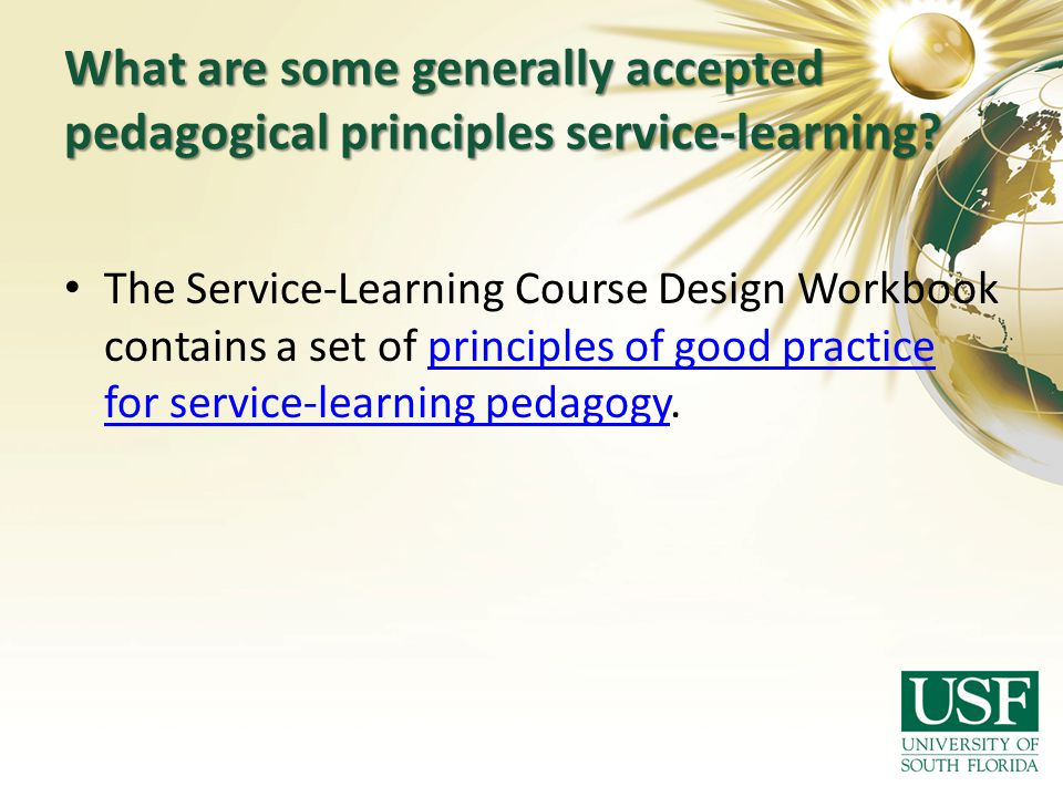 What are some generally accepted pedagogical principles service-learning? The Service-Learning Course Design Workbook contains a set of principles of