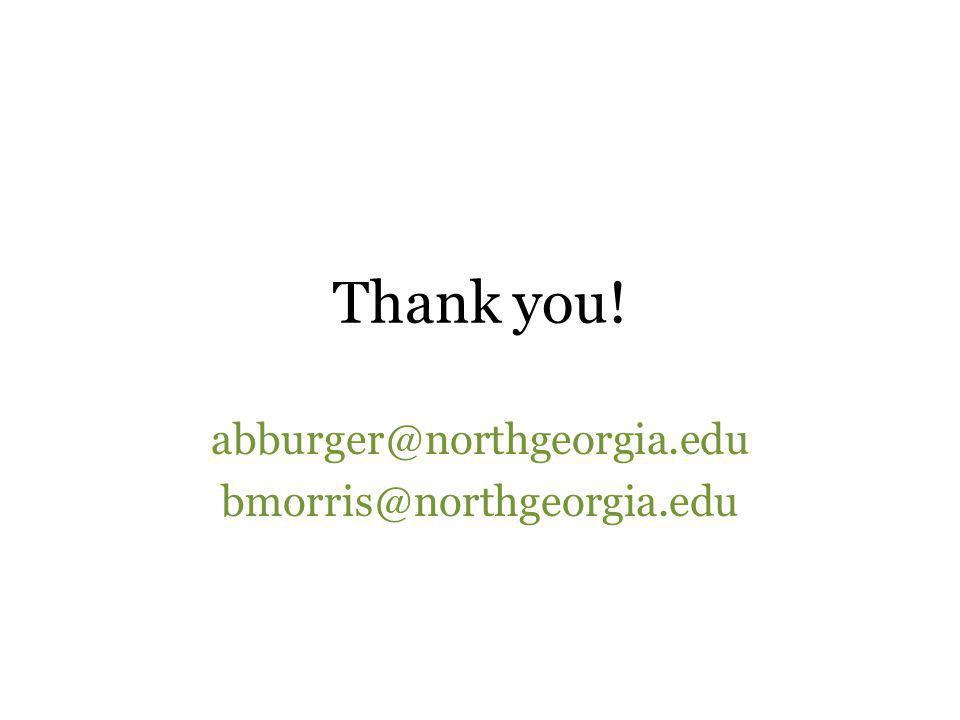 Thank you! abburger@northgeorgia.edu bmorris@northgeorgia.edu