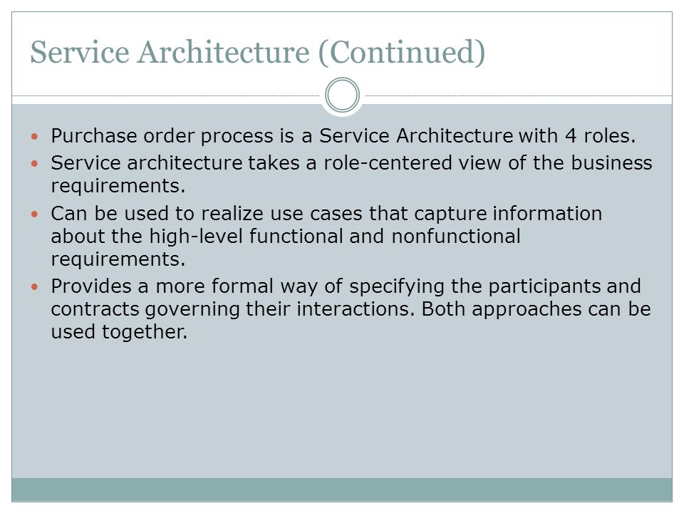 Service Architecture (Continued) Purchase order process is a Service Architecture with 4 roles. Service architecture takes a role-centered view of the
