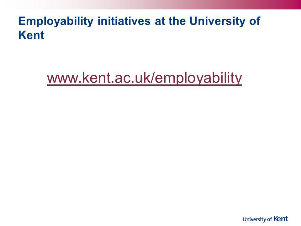 Employability initiatives at the University of Kent www.kent.ac.uk/employability