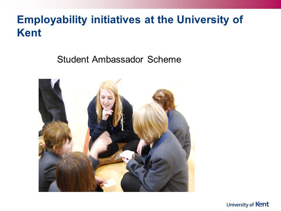 Employability initiatives at the University of Kent Student Ambassador Scheme Peer mentoring schemes
