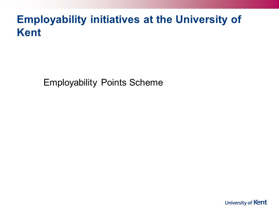 Employability initiatives at the University of Kent Employability Points Scheme