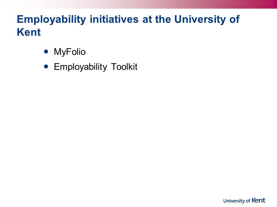 Employability initiatives at the University of Kent MyFolio Employability Toolkit
