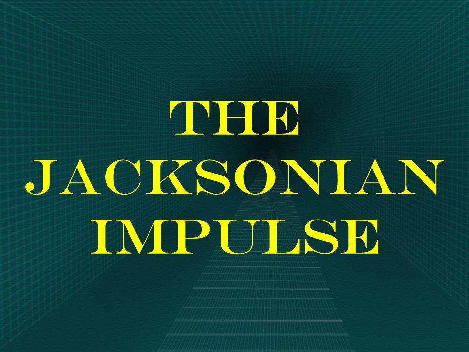 The Jacksonian Impulse