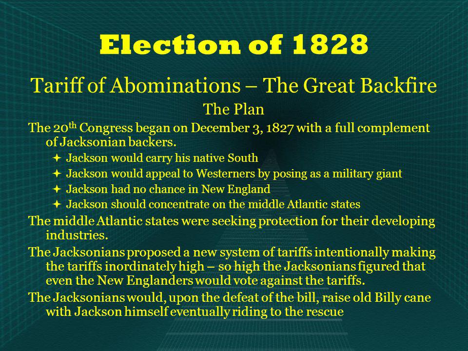 Election of 1828 Tariff of Abominations – The Great Backfire The Plan The 20 th Congress began on December 3, 1827 with a full complement of Jacksonian backers.