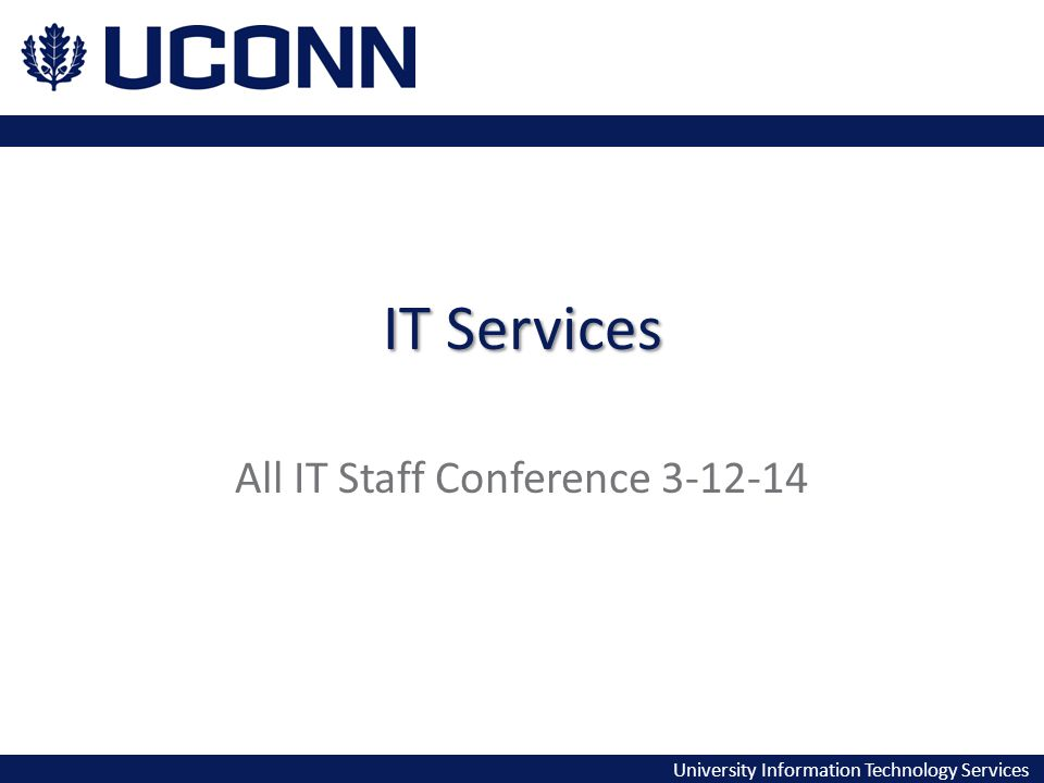 University Information Technology Services IT Services All IT Staff Conference 3-12-14
