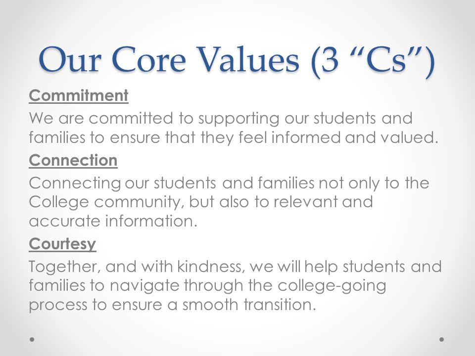 Our Core Values (3 Cs) Commitment We are committed to supporting our students and families to ensure that they feel informed and valued.