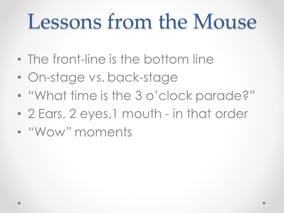 Lessons from the Mouse The front-line is the bottom line On-stage vs.