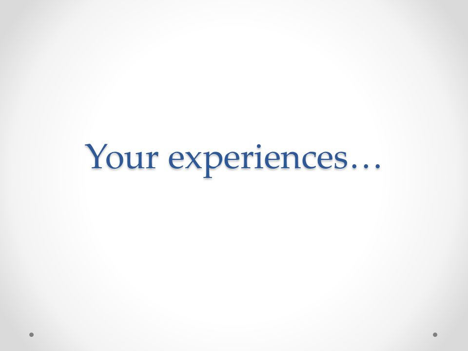 Your experiences…