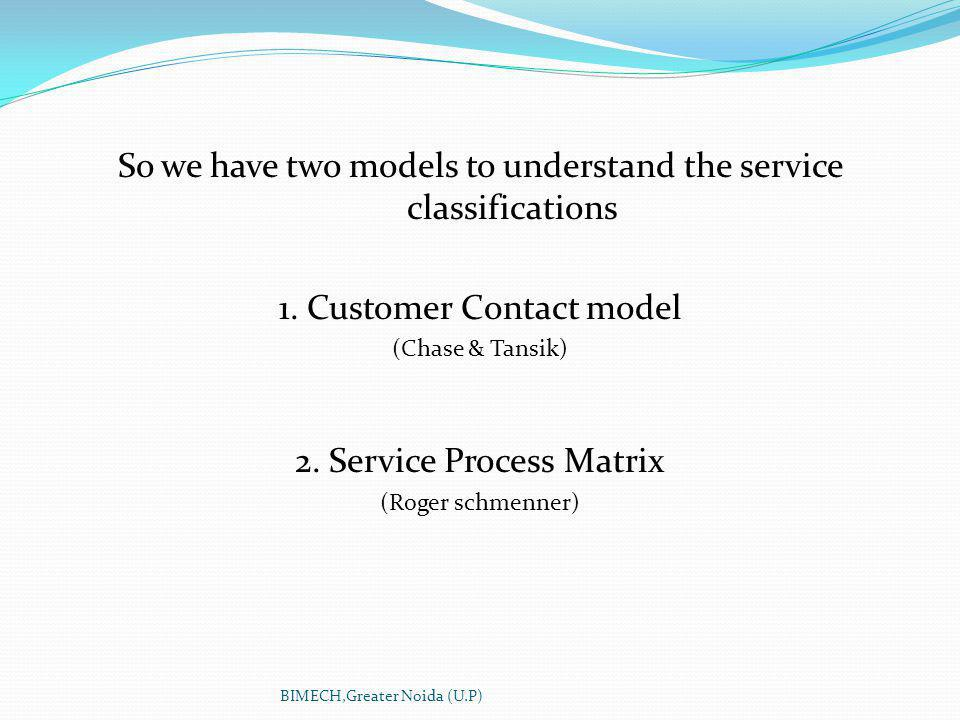 So we have two models to understand the service classifications 1.