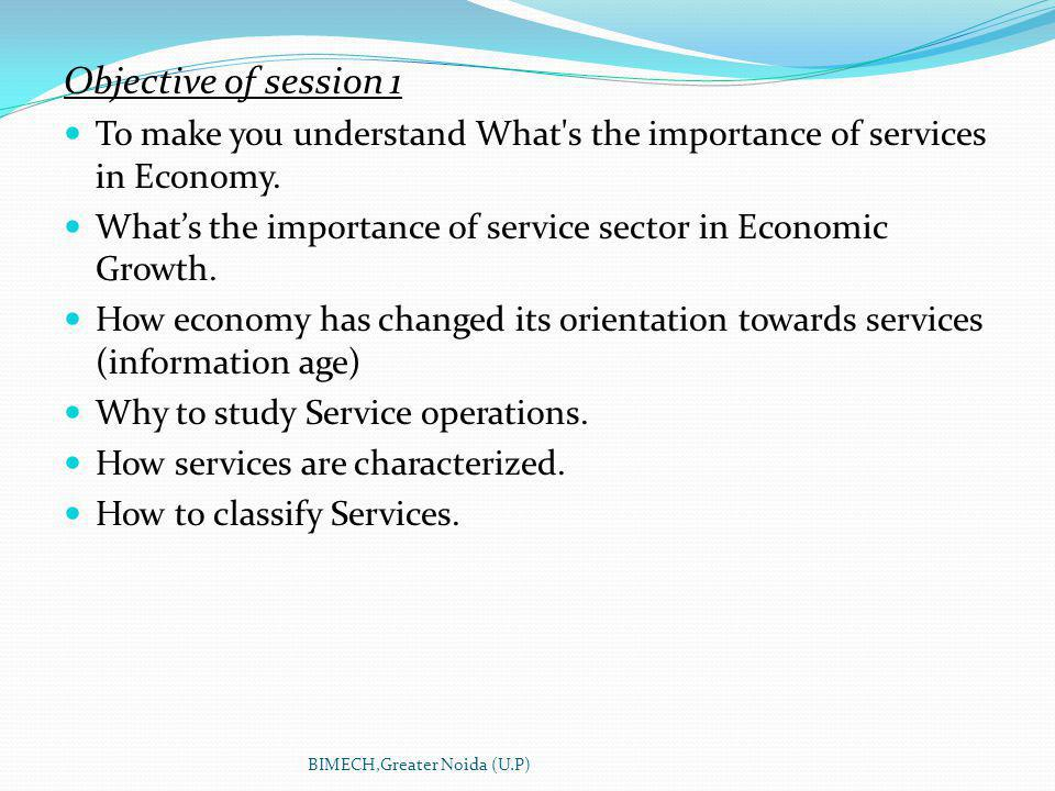 Objective of session 1 To make you understand What s the importance of services in Economy.