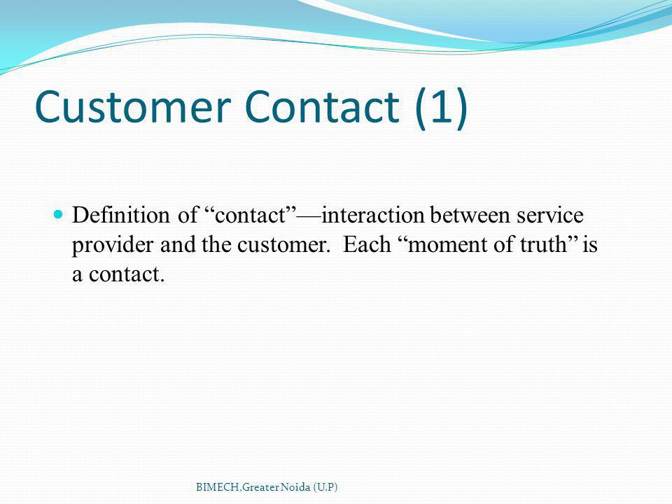 Customer Contact (1) Definition of contactinteraction between service provider and the customer.