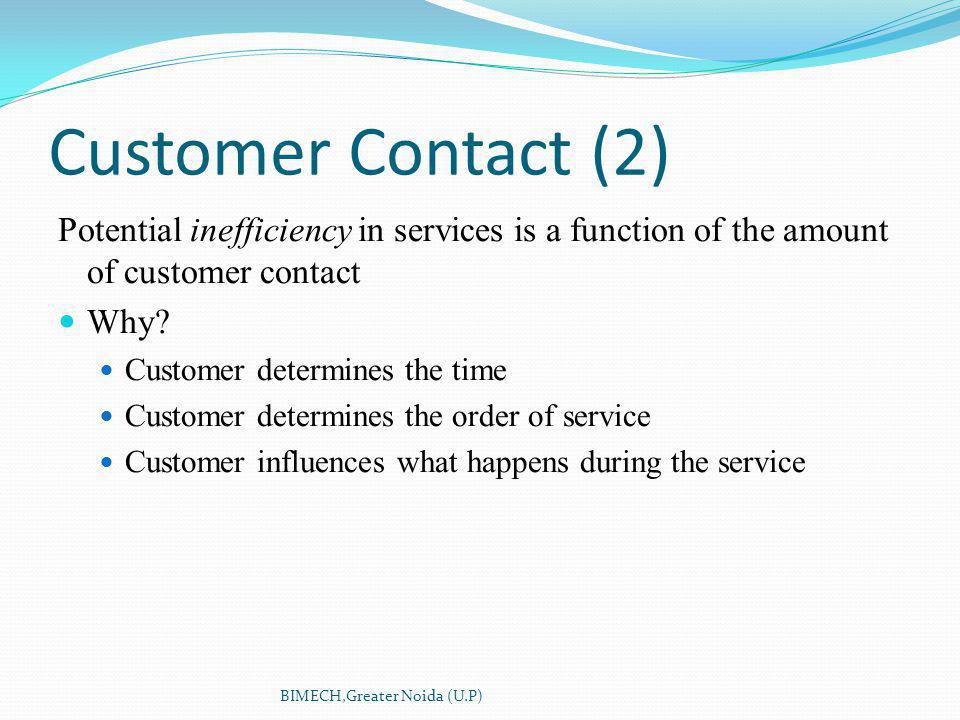 Customer Contact (2) Potential inefficiency in services is a function of the amount of customer contact Why.