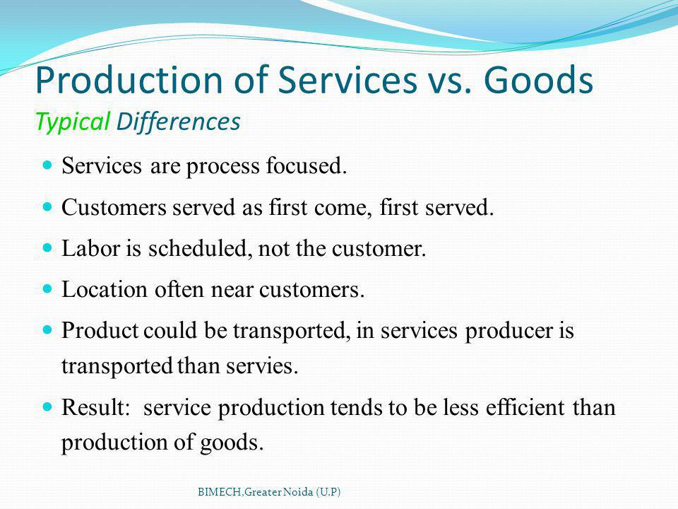 Production of Services vs. Goods Typical Differences Services are process focused.