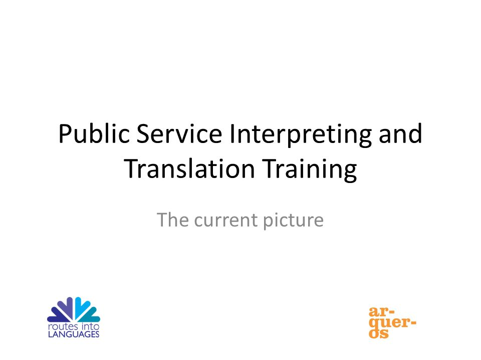 Public Service Interpreting and Translation Training The current picture