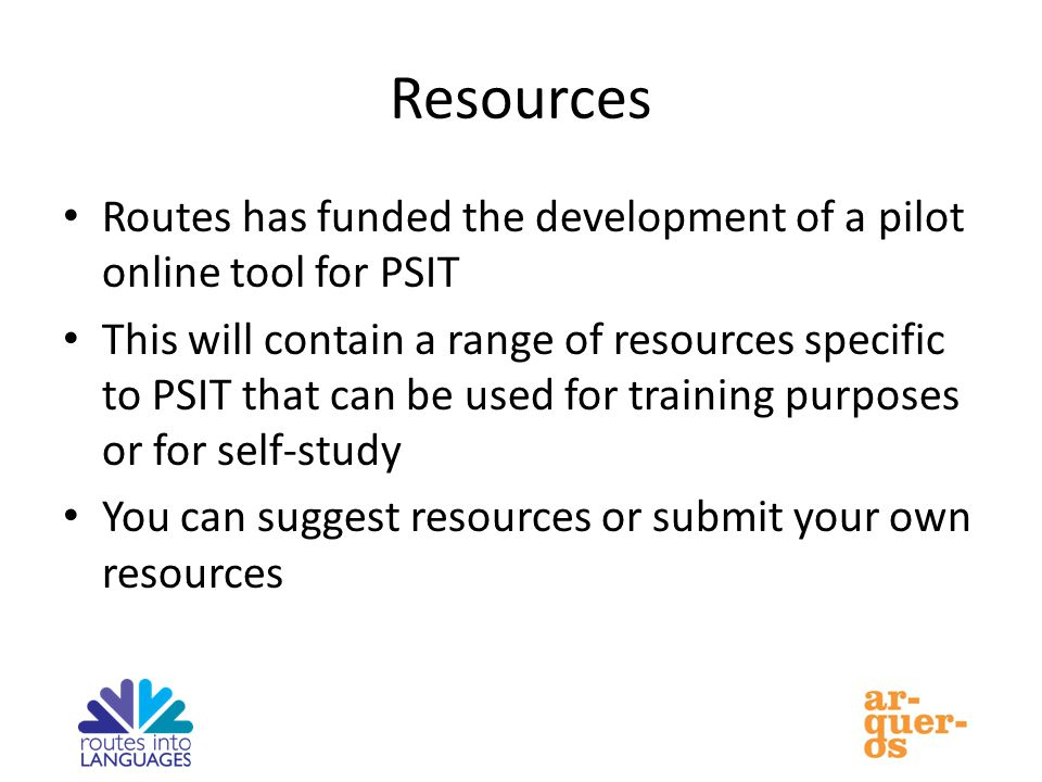 Resources Routes has funded the development of a pilot online tool for PSIT This will contain a range of resources specific to PSIT that can be used for training purposes or for self-study You can suggest resources or submit your own resources