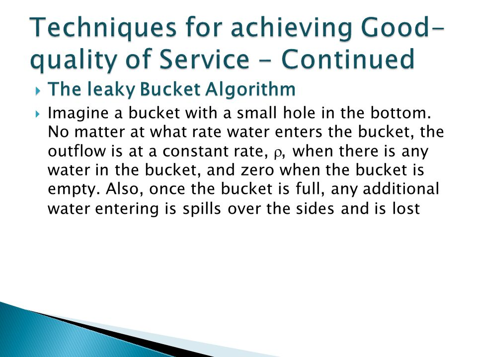 The leaky Bucket Algorithm The leaky Bucket Algorithm Imagine a bucket with a small hole in the bottom.