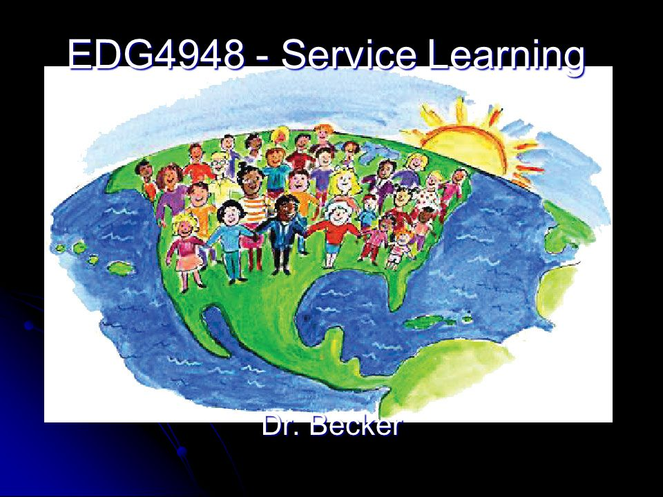 EDG4948 - Service Learning Dr. Becker