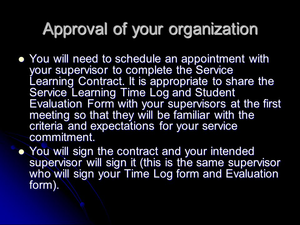Approval of your organization You will need to schedule an appointment with your supervisor to complete the Service Learning Contract.