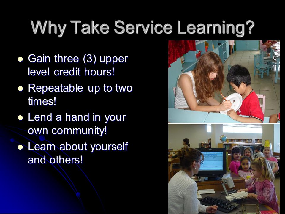 Why Take Service Learning. Gain three (3) upper level credit hours.