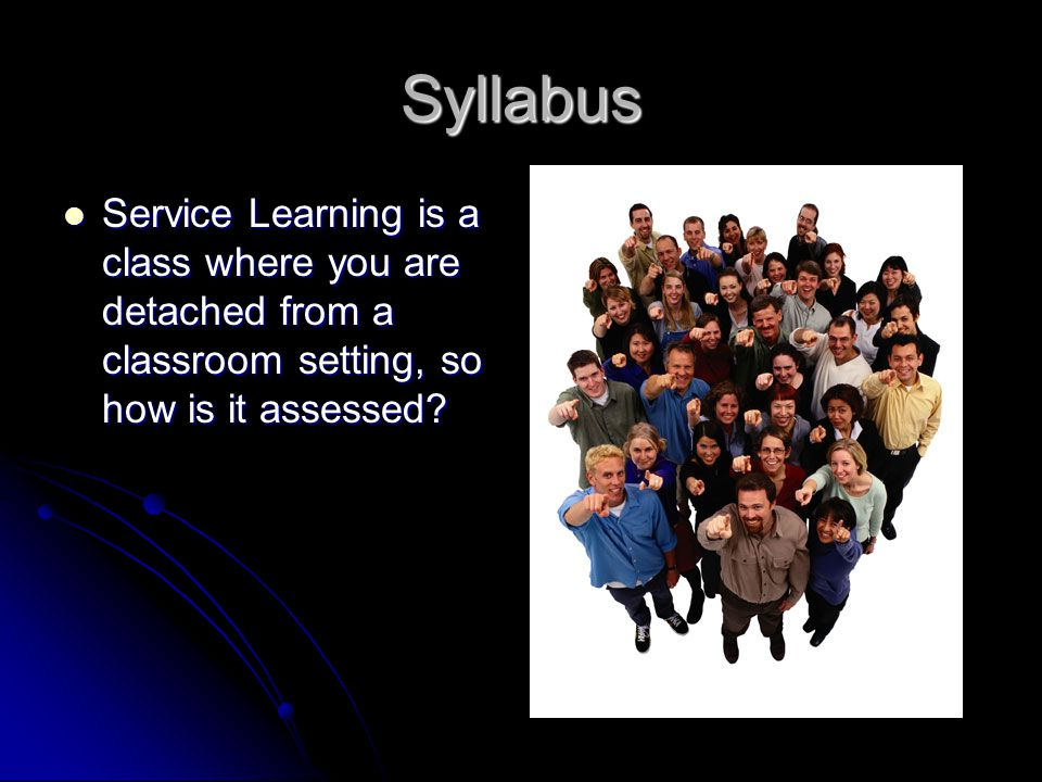 Syllabus Service Learning is a class where you are detached from a classroom setting, so how is it assessed.