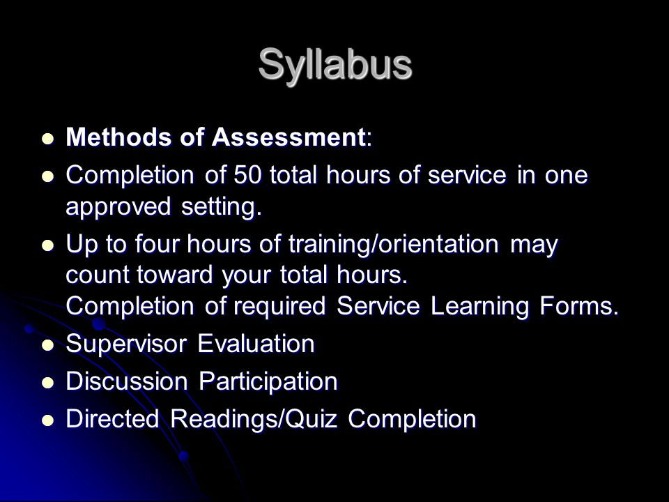 Syllabus Methods of Assessment: Methods of Assessment: Completion of 50 total hours of service in one approved setting.