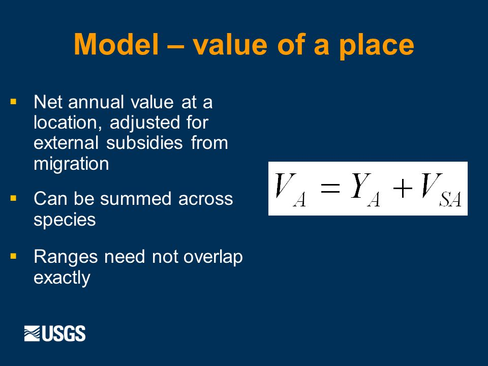 Model – value of a place Net annual value at a location, adjusted for external subsidies from migration Can be summed across species Ranges need not overlap exactly