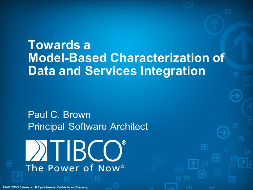 © 2011 TIBCO Software Inc.All Rights Reserved. Confidential and Proprietary.