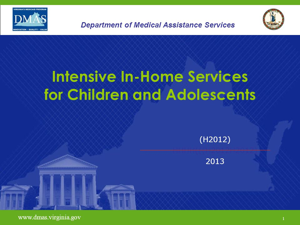 12 Intensive In-Home Services- IIH Out-Of-Home Defined: An out-of-home placement (at risk of) is defined as one or more of the following: Level A or Level B group home Level C residential facility Regular foster home (if currently residing with biological family and due to behavior problems is at risk of move to DSS custody) www.vita.virginia.gov www.dmas.virginia.gov 12 Department of Medical Assistance Services