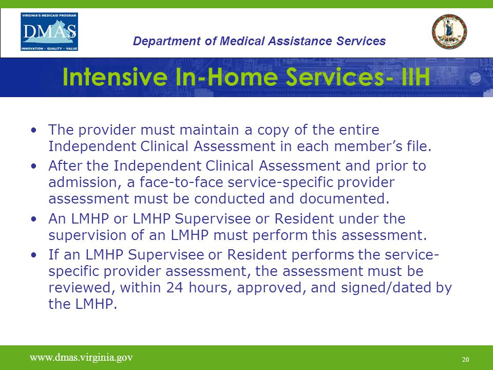 20 Intensive In-Home Services- IIH The provider must maintain a copy of the entire Independent Clinical Assessment in each members file.