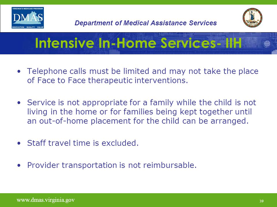 39 Intensive In-Home Services- IIH Telephone calls must be limited and may not take the place of Face to Face therapeutic interventions.