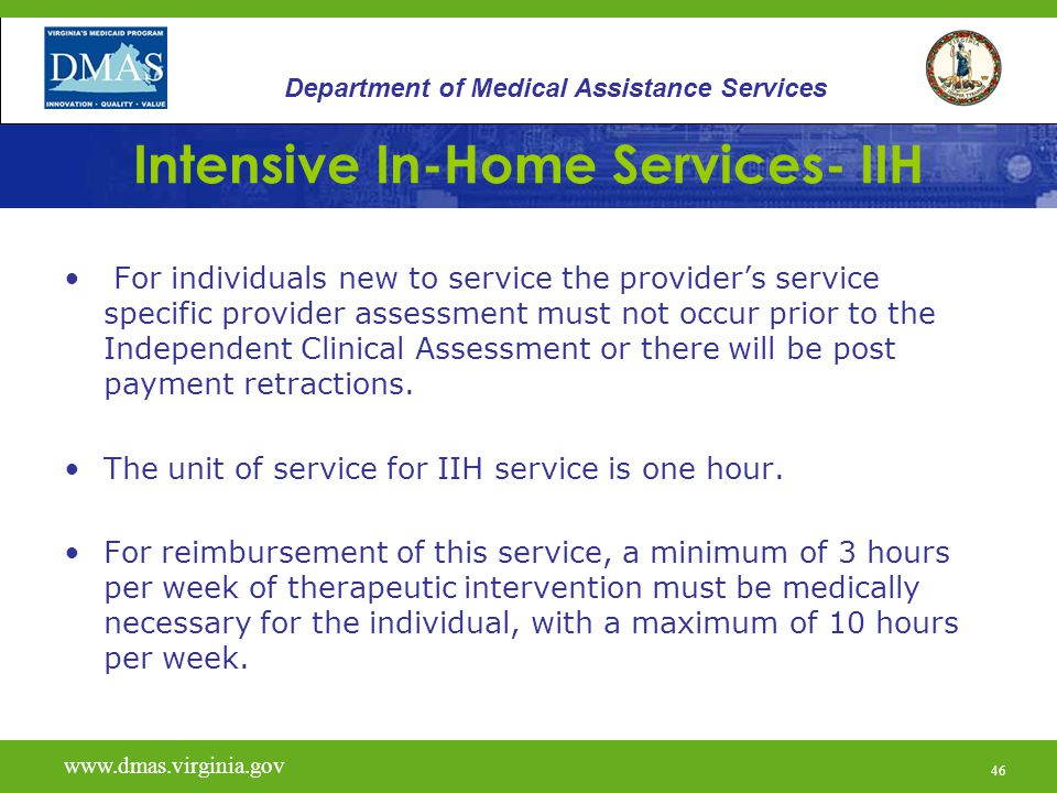 46 Intensive In-Home Services- IIH For individuals new to service the providers service specific provider assessment must not occur prior to the Independent Clinical Assessment or there will be post payment retractions.