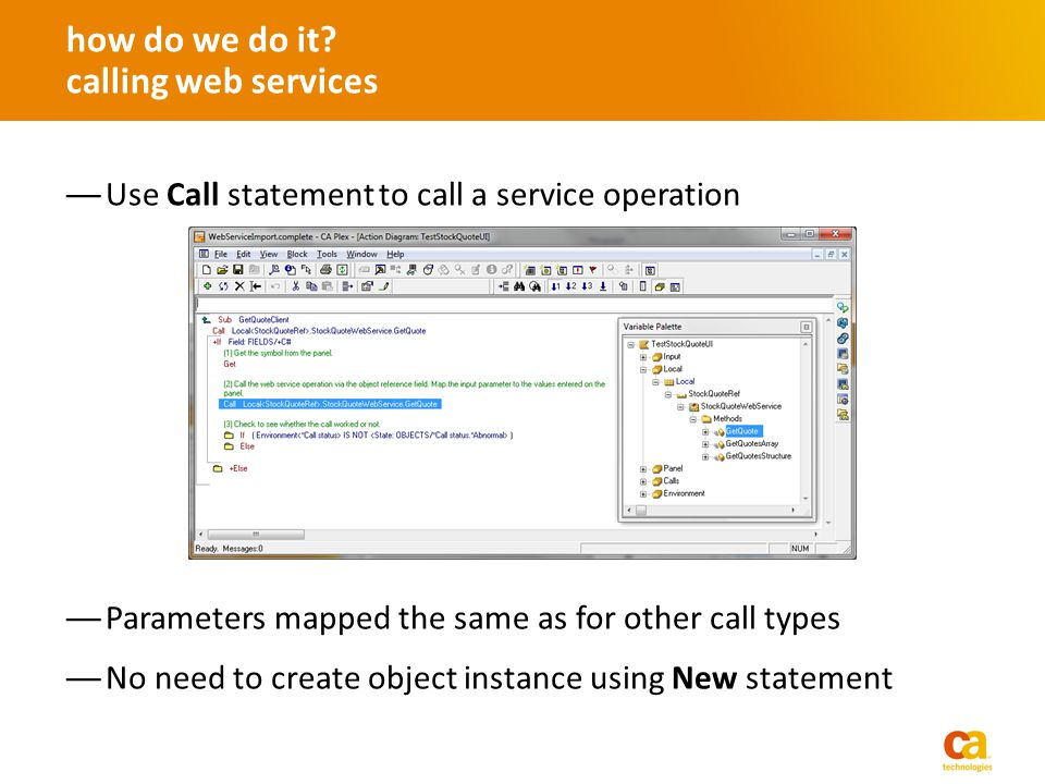 Use Call statement to call a service operation Parameters mapped the same as for other call types No need to create object instance using New statement how do we do it.