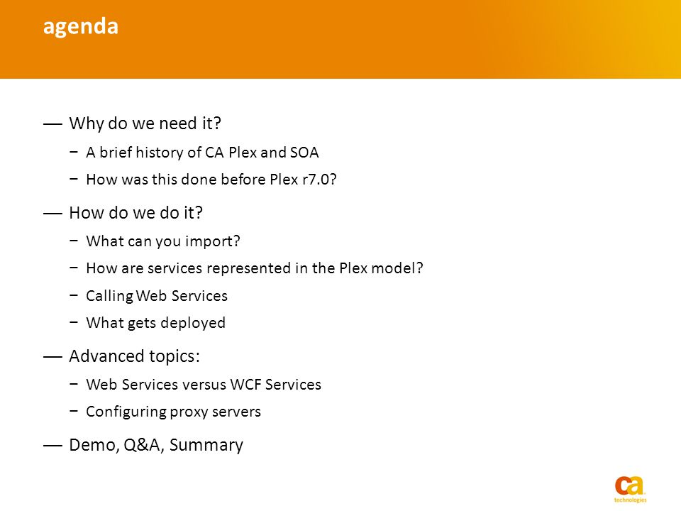 Why do we need it? A brief history of CA Plex and SOA How was this done before Plex r7.0? How do we do it? What can you import? How are services repre